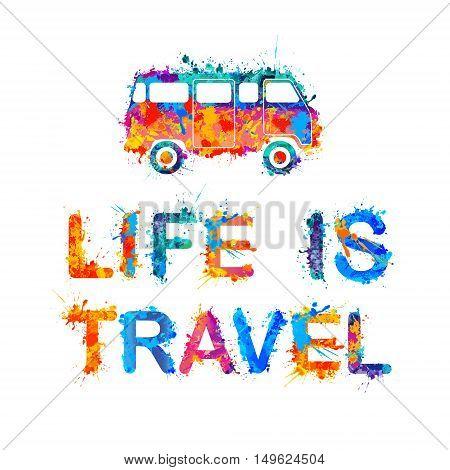 Life is travel. Vector inscription of splash paint letters