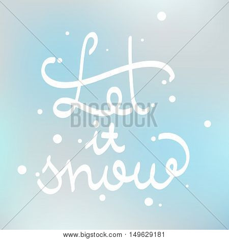 Let It Snow. Calligraphic quote. Typographic Design. White hand lettering text isolated on blue background. For housewarming posters, greeting cards, home decorations. Vector calligraphy illustration
