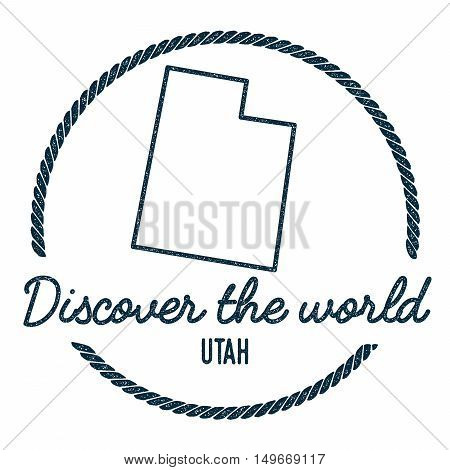 Utah Map Outline. Vintage Discover The World Rubber Stamp With Utah Map. Hipster Style Nautical Rubb