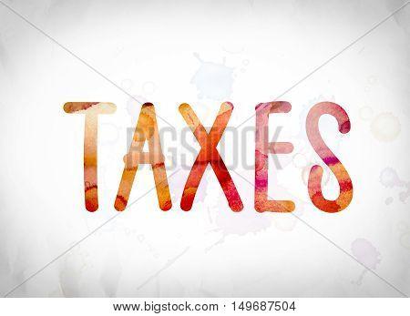 Taxes Concept Watercolor Word Art