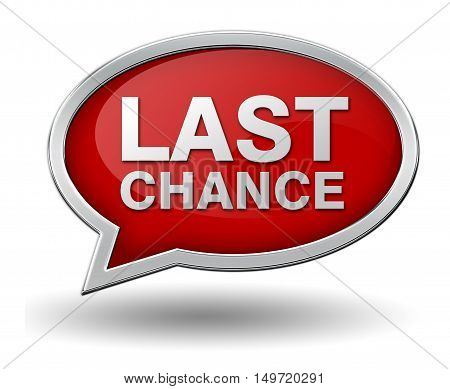 last chance badge 3d illustration isolated on white  background
