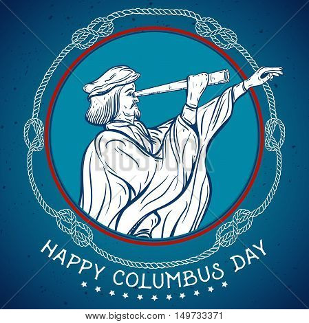 Happy Columbus day. Seafarer with telescope with decorative nautical rope knots. Vintage hand drawn vector illustration.