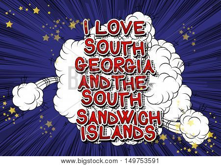 I Love South Georgia and the South Sandwich Islands - Comic book style text.