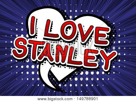 I Love Stanley - Comic book style text.