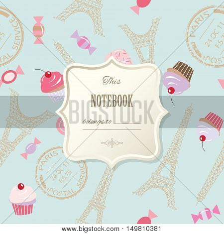 Cute template for scrapbook girly design birthday wedding notebook cover diary photo album page. Vintage seamless pattern with Eiffel towers and cupcakes included.