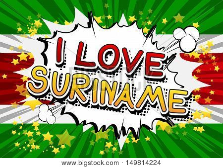 I Love Suriname - Comic book style text on comic book abstract background.