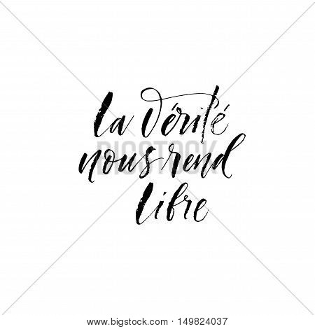 La verite nous rend libre card. Hand drawn french quote. The truth makes us free in french. Ink illustration. Modern brush calligraphy. Isolated on white background.