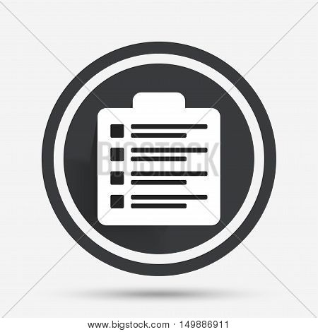 Checklist sign icon. Control list symbol. Survey poll or questionnaire form. Circle flat button with shadow and border. Vector