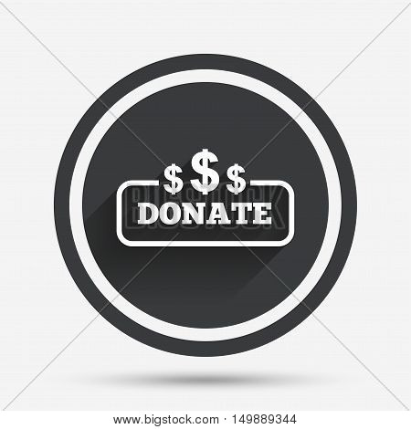 Donate sign icon. Dollar usd symbol. Circle flat button with shadow and border. Vector