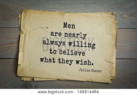 TOP-25. Aphorism by Gaius Julius Caesar - Roman statesman and political leader, military leader and writer, consul, dictator, great Pontiff.Men are nearly always willing to believe what they wish.