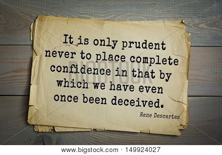 TOP-30. Aphorism by Rene Descartes - French philosopher, mathematician, engineer. It is only prudent never to place complete confidence in that by which we have even once been deceived.