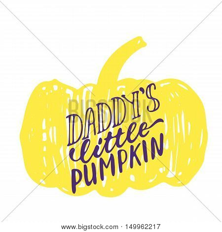 Daddy's little pumpkin - Halloween party hand drawn lettering phrase card.