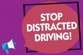 Text Sign Showing Stop Distracted Driving. Conceptual Photo Asking To Be Careful Behind Wheel Drive  poster