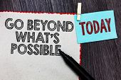 Writing Note Showing Go Beyond What S Is Possible. Business Photo Showcasing Do Bigger Things You Ca poster