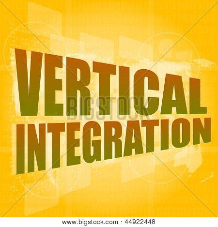 Business Concept: Words Vertical Integration On Digital Screen, 3D