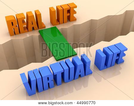 Two phrases REAL LIFE and VIRTUAL LIFE united by bridge through separation crack.