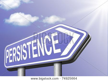 Persistence sign will pay off! Never stop or quit! keep on trying, try again untill you succeed, never give up hope for success.