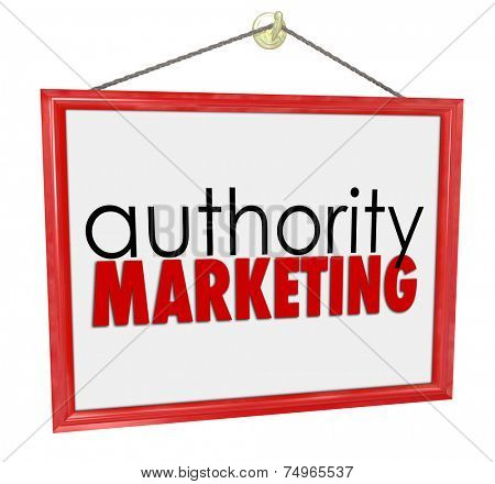 Authority Marketing words on a business, company or store sign promoting your services, expertise, knowledge, products or services