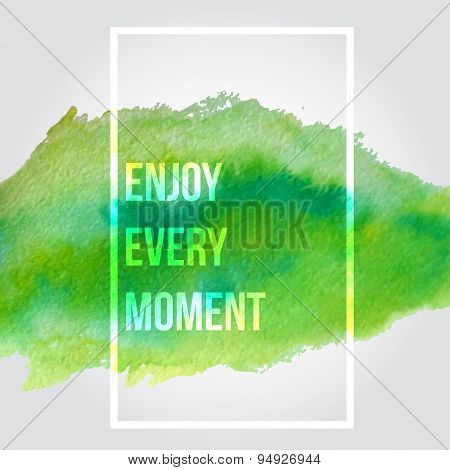 Enjoy Every Moment. Motivation Square Watercolor Stroke Poster.inspirational Saying.  Creative Desig