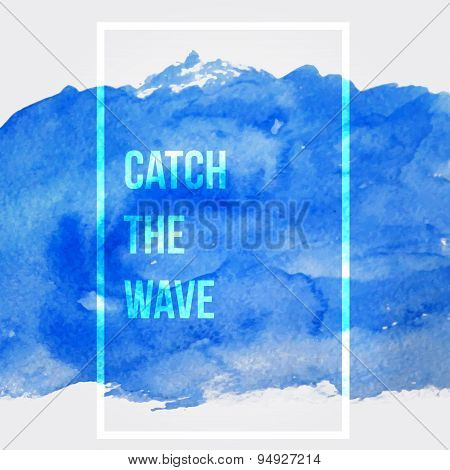Catch The Wave. Motivation Square Watercolor Stroke Poster.inspirational Saying.  Creative Design Fo