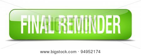 Final Reminder Green Square 3D Realistic Isolated Web Button