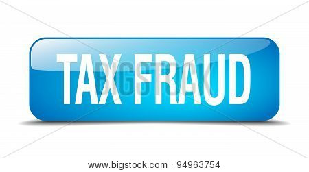 Tax Fraud Blue Square 3D Realistic Isolated Web Button