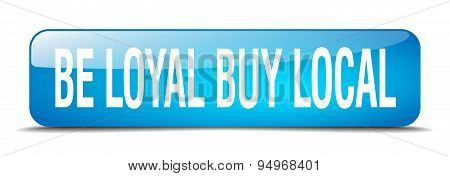 Be Loyal Buy Local Blue Square 3D Realistic Isolated Web Button