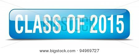 Class Of 2015 Blue Square 3D Realistic Isolated Web Button