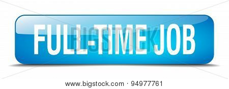 Full-time Job Blue Square 3D Realistic Isolated Web Button