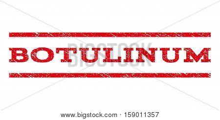 Botulinum watermark stamp. Text caption between horizontal parallel lines with grunge design style. Rubber seal stamp with dust texture. Vector red color ink imprint on a white background.