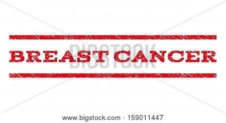 Breast Cancer watermark stamp. Text caption between horizontal parallel lines with grunge design style. Rubber seal stamp with scratched texture. Vector red color ink imprint on a white background.