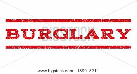 Burglary watermark stamp. Text caption between horizontal parallel lines with grunge design style. Rubber seal stamp with dirty texture. Vector red color ink imprint on a white background.