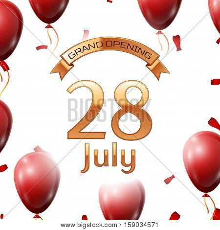 Golden ribbon with inscription grand opening the twenty eighth of July on white background red air balloons with confetti. Vector Illustration