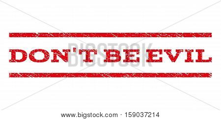 Don'T Be Evil watermark stamp. Text caption between horizontal parallel lines with grunge design style. Rubber seal stamp with dirty texture. Vector red color ink imprint on a white background.