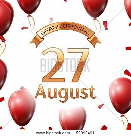 Golden ribbon with inscription grand opening the twenty seventh of August on white background red air balloons with confetti. Vector Illustration