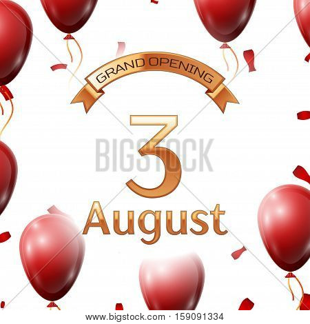 Golden ribbon with inscription grand opening the third of August on white background red air balloons with confetti. Vector Illustration