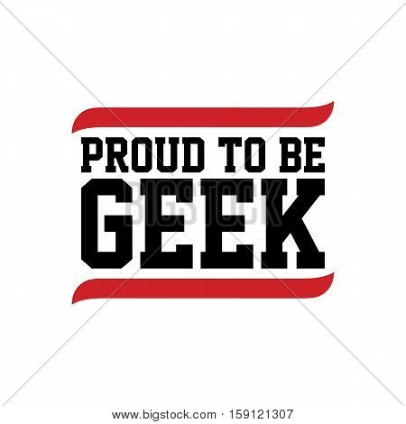proud to be geek black red text vector art illustration