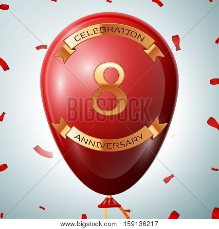 Red balloon with golden inscription eight years anniversary celebration and golden ribbons on grey background and confetti. Vector illustration