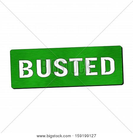 BUSTED white wording on green wood background