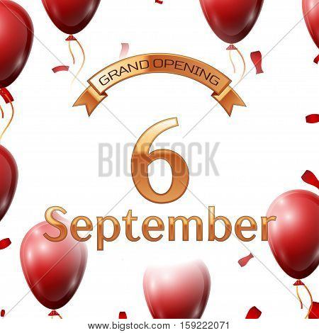 Golden ribbon with inscription grand opening the sixth of September on white background red air balloons with confetti. Vector Illustration