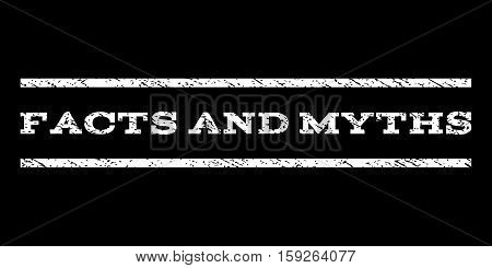 Facts and Myths watermark stamp. Text caption between horizontal parallel lines with grunge design style. Rubber seal white stamp with scratched texture. Vector ink imprint on a black background.