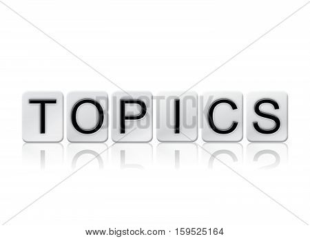 Topics Isolated Tiled Letters Concept And Theme