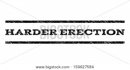 Harder Erection watermark stamp. Text tag between horizontal parallel lines with grunge design style. Rubber seal black stamp with dirty texture. Vector ink imprint on a white background.