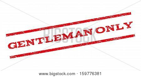 Gentleman Only watermark stamp. Text caption between parallel lines with grunge design style. Rubber seal stamp with dirty texture. Vector red color ink imprint on a white background.