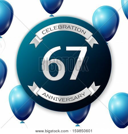Silver number sixty seven years anniversary celebration on blue circle paper banner with silver ribbon. Realistic blue balloons with ribbon on white background. Vector illustration.