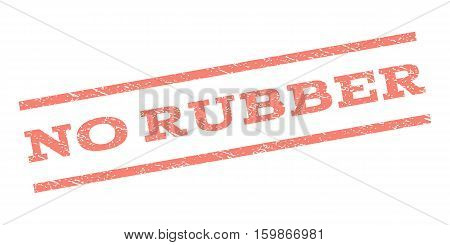 No Rubber watermark stamp. Text caption between parallel lines with grunge design style. Rubber seal stamp with unclean texture. Vector salmon color ink imprint on a white background.