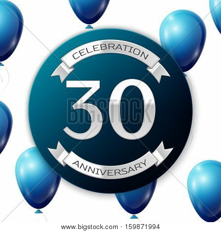 Silver number thirty years anniversary celebration on blue circle paper banner with silver ribbon. Realistic blue balloons with ribbon on white background. Vector illustration.