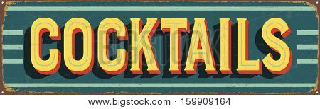 Vintage metal sign - Cocktails - Vector EPS10. Grunge and rusty effects can be easily removed for a cleaner look.
