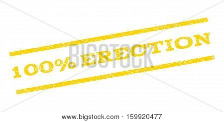 100 Percent Erection watermark stamp. Text tag between parallel lines with grunge design style. Rubber seal stamp with scratched texture. Vector yellow color ink imprint on a white background.