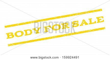 Body For Sale watermark stamp. Text tag between parallel lines with grunge design style. Rubber seal stamp with unclean texture. Vector yellow color ink imprint on a white background.